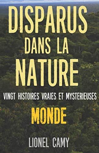 DISPARUS DANS LA NATURE : Vingt histoires vraies et mystérieuses (MONDE) par Lionel Camy