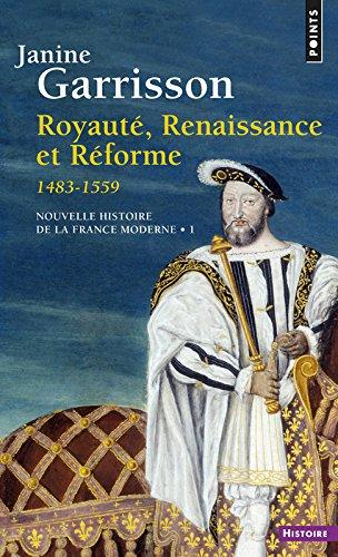 Royauté, renaissance et réforme, 1483-1559 par Janine Garrison