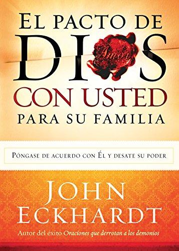 El Pacto de Dios Con Usted  Para Su Familia: Póngase de acuerdo con El y desate su poder por John Eckhardt