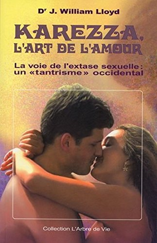 Karezza, l'Art de l'Amour ; la Voie de l'Extase Sexuelle par (Broché)