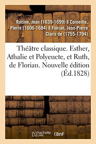 Théâtre classique. Esther, Athalie et Polyeucte, et Ruth, de Florian. Nouvelle édition thumbnail