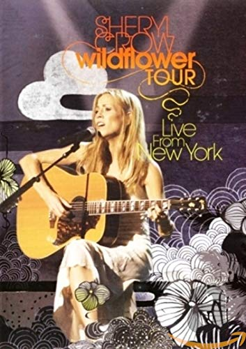 Sheryl Crow - Wildflower Tour-Live from New York