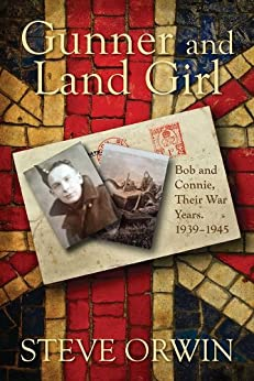 Gunner and Land Girl: Bob and Connie, Their War Years. 1939-1945 (English Edition) di [Orwin, Steve]