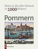 Pommern in 1000 Bildern: Reise in die alte Heimat - Gottfried Loeck