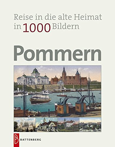 Pommern in 1000 Bildern: Reise in die alte Heimat