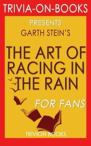Trivia: The Art of Racing in the Rain: A Novel by Garth Stein (Trivia-on-Books)
