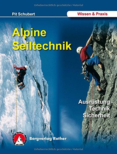 Alpine Seiltechnik. Ausrüstung - Technik - Sicherheit: Ausrstung Technik Sicherheit (Wissen & Praxis (Alpine…
