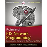 Professional iOS Network Programming: Connecting the Enterprise to the iPhone and iPad by Jack Cox (2012-10-23)