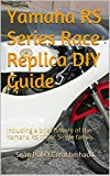Yamaha RS Series Race Replica DIY Guide: Including a brief history of the Yamaha RS 100cc Single family.