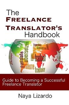 The Freelance Translator Handbook: Benginners Guide to Becoming a Successful Freelance Translator (Beginner's Guides) (English Edition) von [Lizardo, Naya]