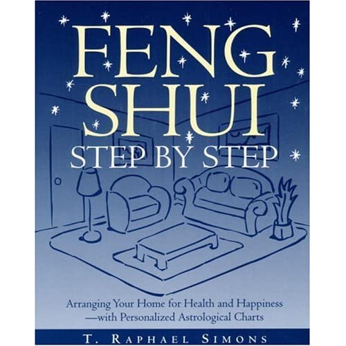 Feng Shui Step by Step : Arranging Your Home for Health and Happiness--with Personalized Astrological Charts by T. Raphael Simons (1996-11-12)