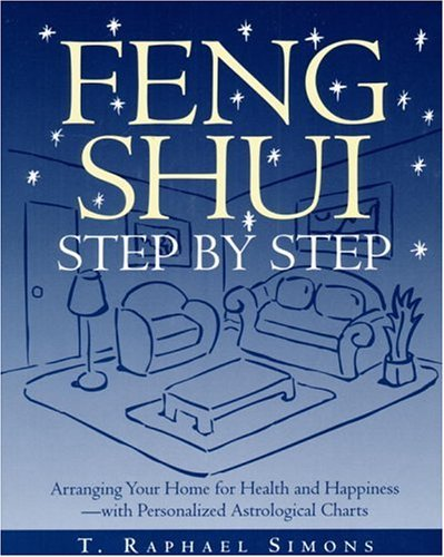 Feng Shui Step by Step : Arranging Your Home for Health and Happiness--with Personalized Astrological Charts by T. Raphael Simons (1996-11-12) par T. Raphael Simons