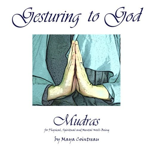 gesturing-to-god-mudras-for-physical-spiritual-and-mental-well-being-by-maya-cointreau-2013-09-12