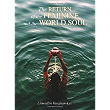 The Return of the Feminine and the World Soul: A Collection of Writings and Transcribed Talks
