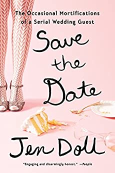 Save the Date: The Occasional Mortifications of a Serial Wedding Guest par [Doll, Jen]