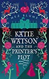 Katie Watson and the Painter's Plot (Katie Watson Mysteries in Time Book 1) by Mez Blume