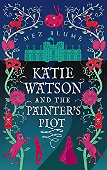 Katie Watson and the Painter's Plot (Katie Watson Mysteries in Time Book 1) (English Edition) par [Blume, Mez]