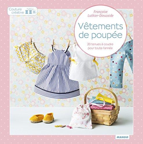 Vêtements de poupées : 20 tenues à coudre pour toute l'année par Françoise Luthier Dieuzaide