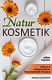 Naturkosmetik selber machen inklusive vitaminreicher Naturkosmetik Rezepte