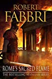 Rome's Sacred Flame: The new Roman epic from the bestselling author of Arminius (Vesp...
