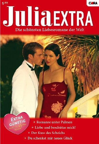Julia Extra Band 0296: Liebe und beschütze mich! / Der Kuss des Scheichs / Du schenkst mir neues Glück / Romanze unter Palmen /