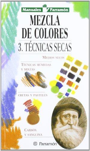 Mezcla De Colores - Volumen 3: Técnicas Secas (Manuales parramón)