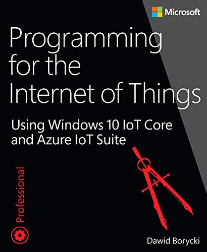 Produktbild Programming for the Internet of Things: Using Windows 10 IoT Core and Azure IoT Suite (Developer Reference)