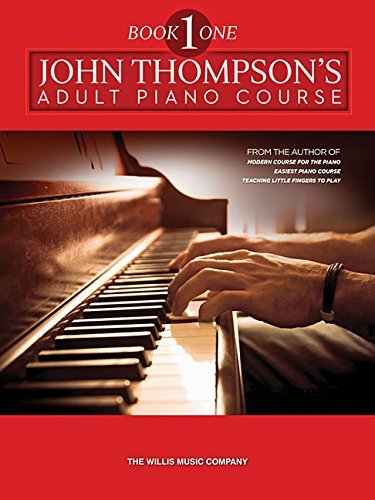 John Thompson's Adult Piano Course: Book 1 (Preparatory) 412639 Edition by Thompson, John published by Willis Music (2005)