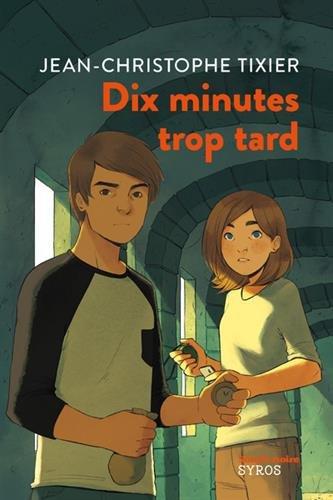 Dix minutes trop tard par Jean-Christophe Tixier