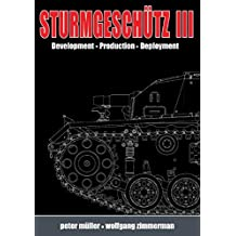 Sturmgeschütz III: Backbone of the German Infantry, Volume I, History; Development, Production, Deployment: 1 (Backbone of/German Infantry 1)