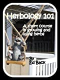 Herbology 101 A short Course in Growing and Using Herbs