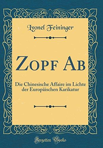 Zopf Ab: Die Chinesische Affaire im Lichte der Europäischen Karikatur (Classic Reprint) (Zopf-post)