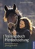 Trainingsbuch Pferdeerziehung: Schritt für Schritt zum gut erzogenen Pferd