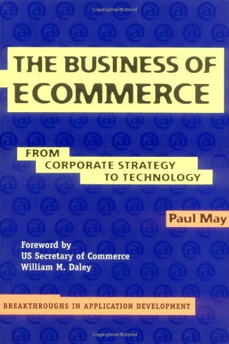 The Business of Ecommerce: From Corporate Strategy to Technology (Breakthroughs in Application Development Book 1) (English Edition)