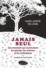 Jamais seul - Ces microbes qui construisent les plantes, les animaux et les civilisations de Marc-André Selosse