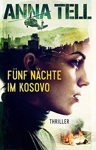 Fünf Nächte im Kosovo (Die Unterhändlerin 2) von [Tell, Anna]
