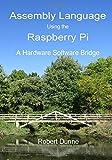 Assembly Language Using the Raspberry Pi: A Hardware Software Bridge