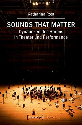 Sounds that matter - Dynamiken des Hörens in Theater und Performance (Sound Design Für Film)