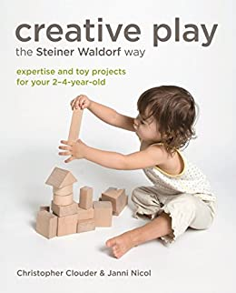 Creative Play the Steiner Waldorf Way: Expertise and toy projects for your 2-4-year-old (English Edition) par [Clouder, Christopher]
