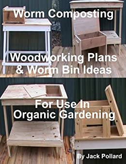 Worm Composting - Woodworking Plans & Worm Bin Ideas for Use in Organic Gardening (English Edition) par [Pollard, Jack]