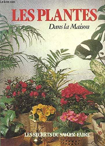 Les Plantes dans la maison (Les Secrets du savoir-faire)