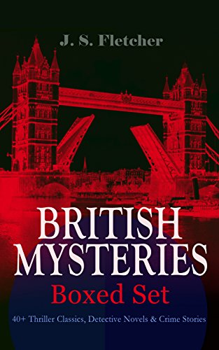 BRITISH MYSTERIES - Boxed Set: 40+ Thriller Classics, Detective Novels & Crime Stories: The Mill House Murder, Dead Men's Money, The Paradise Mystery, ... Sea Fog, The Solution of a Mystery…