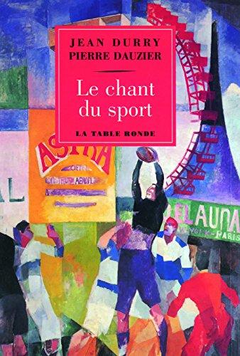 Le chant du sport: Histoire d'un thème et Textes choisis français et étrangers par Jean Durry
