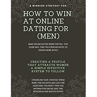 How to WIN at online dating. (FOR MEN): Make online dating work for you. A step by step guide to increase the quantity and the quality of the women you ... dating (FOR MEN) Book 1) (English Edition)