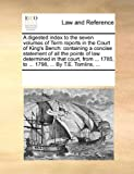 A   Digested Index to the Seven Volumes of Term Reports in the Court of King's Bench: Containing a Concise Statement of All the Points of Law Determin