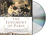 The Judgment of Paris: Manet, Meissonier and the Birth of Impressionism by Ross King (2006-01-24)
