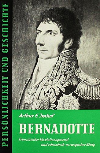 Bernadotte: Französischer Revolutionsgeneral und schwedisch-norwegischer König (Persönlichkeit und Geschichte)