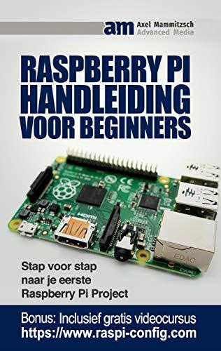 Raspberry Pi Handleiding voor Beginners: Stap voor Stap naar je eerste Raspberry Pi Project (Dutch Edition)