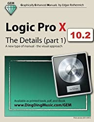 Logic Pro X - The Details (part 1): A new type of manual - the visual approach (Volume 1) by Edgar Rothermich (2015-01-10)