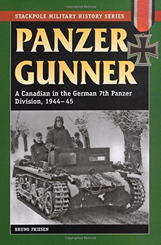 Panzer Gunner: A Canadian in the German 7th Panzer Division, 1944-45 (Stackpole Military History Series)